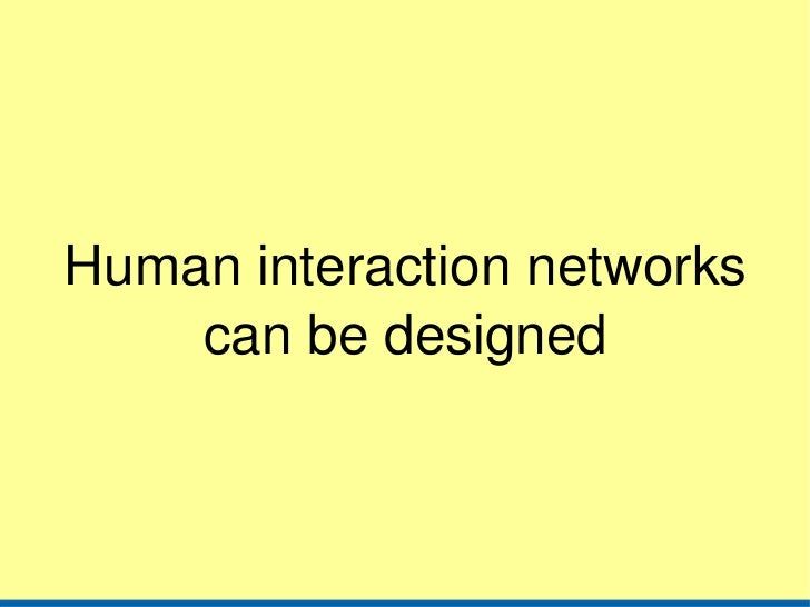 Human interaction networks can be designed
