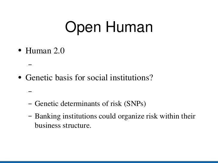 Open Human <ul><li>Human 2.0 </li></ul><ul><li>Genetic basis for social institutions? </li></ul><ul><ul><li>Genetic determ...