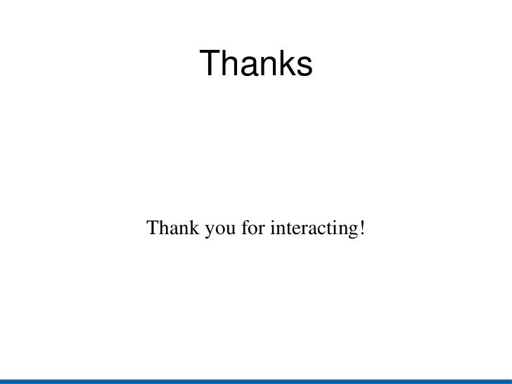 Thanks Thank you for interacting! Thanks to every node in the giant network of interactions that forms the information pro...