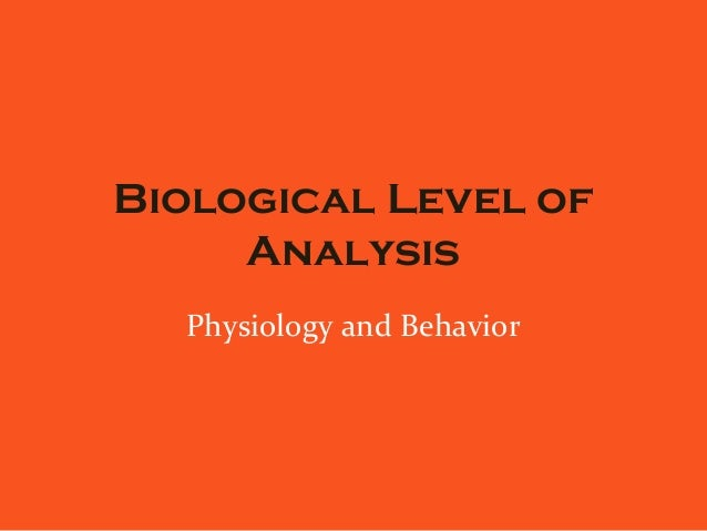 Biological Level of Analysis Physiology and Behavior