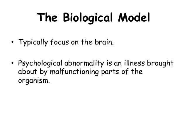 biological and psychodynamic models abnormality The strengths and limitations of the biological model of abnormality this model  uses physical illness as a model for psychological disorder, suggesting that like.