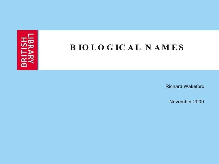 BIOLOGICAL NAMES Richard Wakeford  November 2009