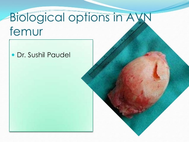 Biological options in AVNfemur Dr. Sushil Paudel
