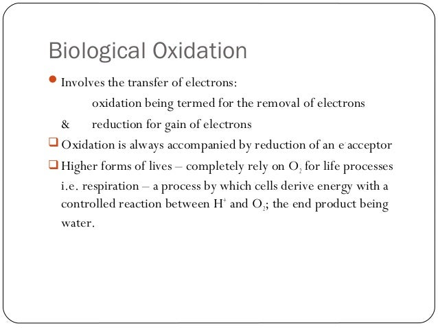 Biological Oxidation  Involves the transfer of electrons:  oxidation being termed for the removal of electrons & reductio...