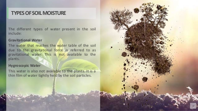 34 The different types of water present in the soil include: Gravitational Water The water that reaches the water table of...