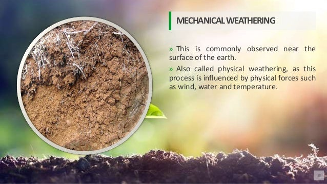 » This is commonly observed near the surface of the earth. » Also called physical weathering, as this process is influence...