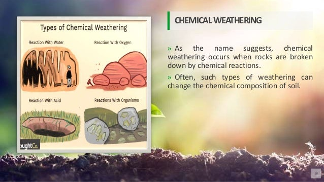 » As the name suggests, chemical weathering occurs when rocks are broken down by chemical reactions. » Often, such types o...