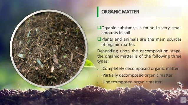 Organic substance is found in very small amounts in soil. Plants and animals are the main sources of organic matter. Dep...