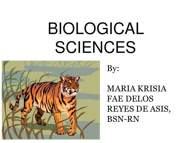 BIOLOGICAL SCIENCES By: MARIA KRISIA FAE DELOS REYES DE ASIS, BSN-RN