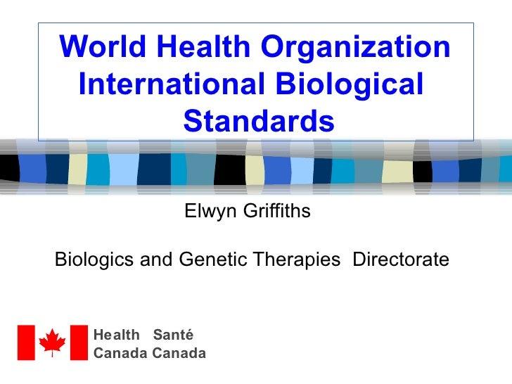 World Health Organization   International Biological   Standards Elwyn Griffiths Biologics and Genetic Therapies  Director...