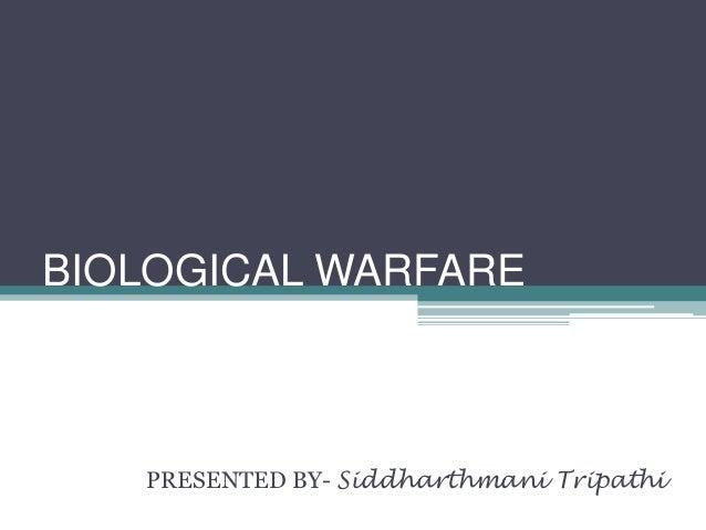 BIOLOGICAL WARFARE   PRESENTED BY- Siddharthmani Tripathi