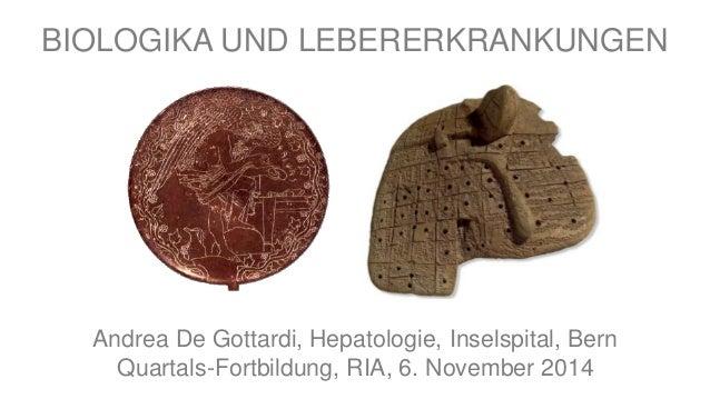 BIOLOGIKA UND LEBERERKRANKUNGEN  Andrea De Gottardi, Hepatologie, Inselspital, Bern  Quartals-Fortbildung, RIA, 6. Novembe...