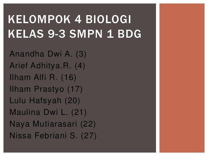 KELOMPOK 4 BIOLOGIKELAS 9-3 SMPN 1 BDGAnandha Dwi A. (3)Arief Adhitya.R. (4)Ilham Alfi R. (16)Ilham Prastyo (17)Lulu Hafsy...