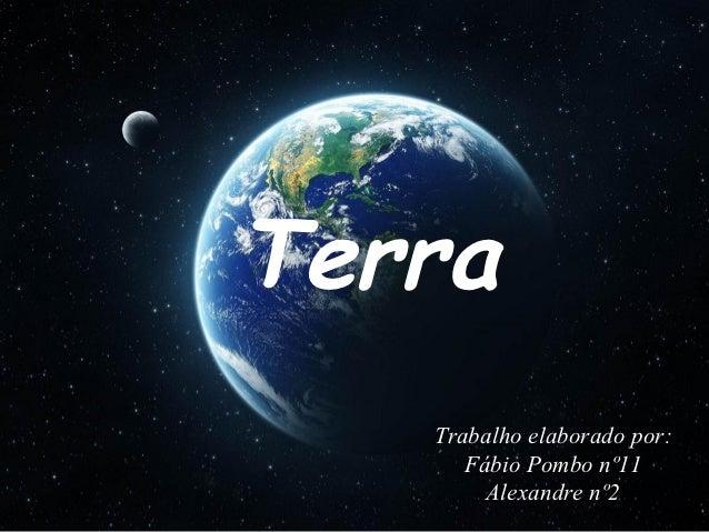 Terra   Trabalho elaborado por:      Fábio Pombo nº11        Alexandre nº2
