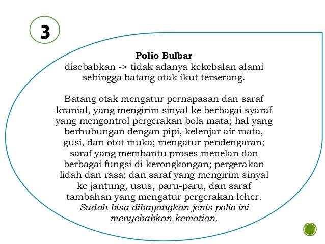  Masa inkubasi virus polio biasanya berkisar 3- 35 hari.  Gejala umum serangan polivirus -> pengidap mendadak lumpuh pad...