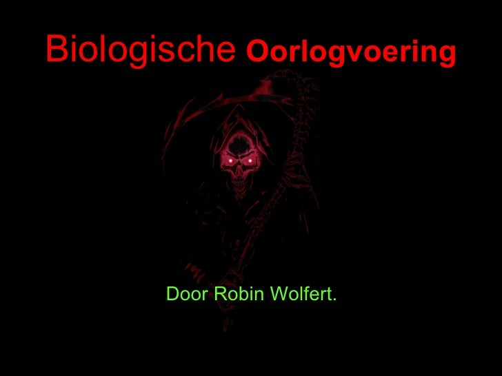 Biologische   Oorlogvoering <ul><li>Door Robin Wolfert. </li></ul>