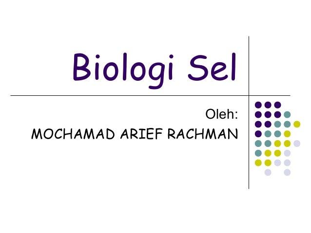 Biologi Sel                   Oleh:MOCHAMAD ARIEF RACHMAN