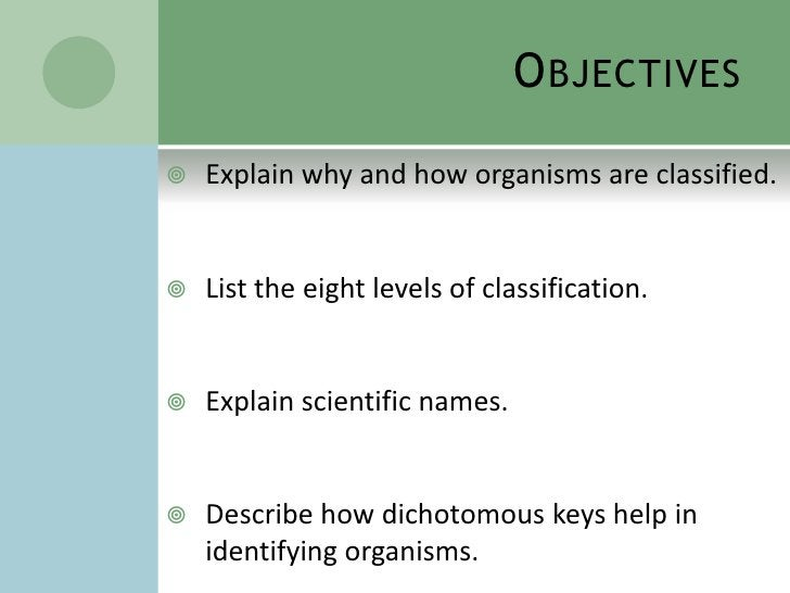 Objectives<br />Explain why and how organisms are classified. <br />List the eight levels of classification. <br />Explain...