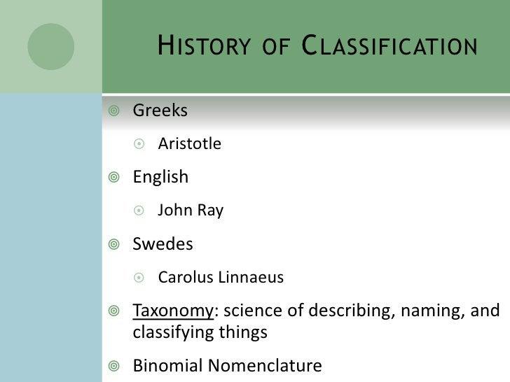History of Classification<br />Greeks<br />Aristotle<br />English<br />John Ray<br />Swedes<br />Carolus Linnaeus<br />Tax...