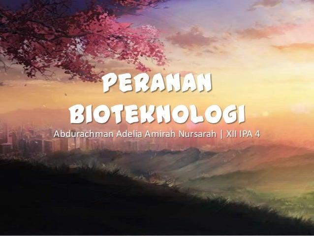 Peranan Bioteknologi Abdurachman Adelia Amirah Nursarah | XII IPA 4