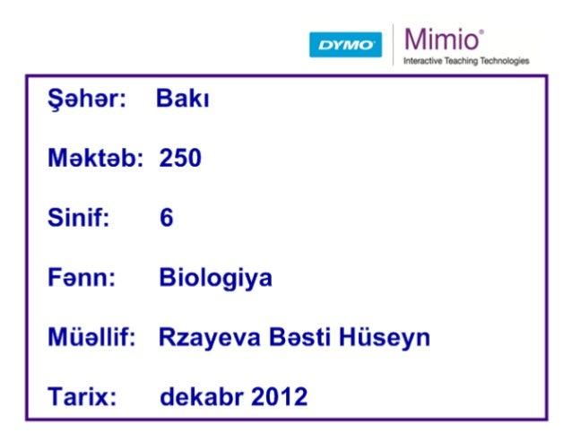 """Mimio""""  Interactive Teaching reaııoıogaea  Şahan Bakı Mekteb: 250 Sinif: 6  Fann: Biologiya  Müellif: Rzayeva Basti Hüseyn..."""