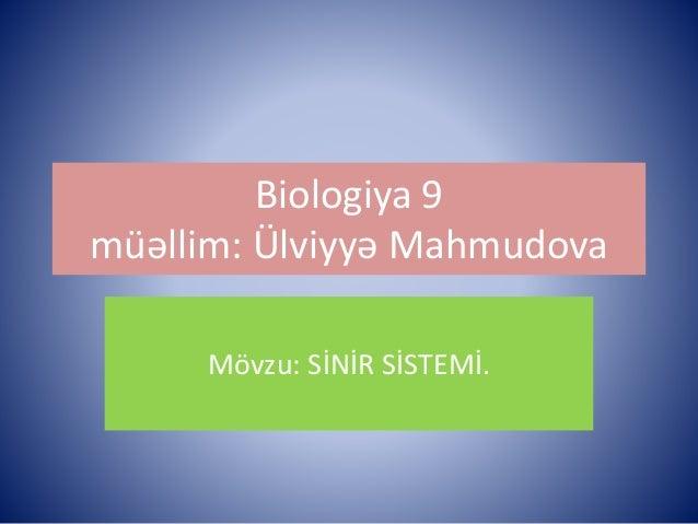 Biologiya 9  müəllim: Ülviyyə Mahmudova  Mövzu: SİNİR SİSTEMİ.