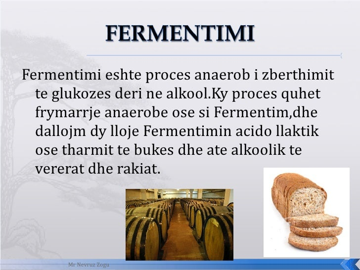 <ul><li>Fermentimi eshte proces anaerob i zberthimit te glukozes deri ne alkool.Ky proces quhet frymarrje anaerobe ose si ...