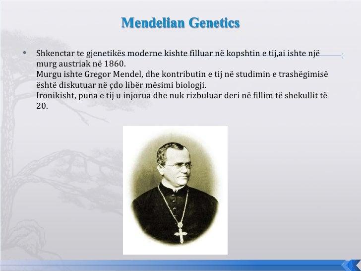 <ul><li>Shkenc tar   te  gjenetikës moderne kishte filluar në kopshtin  e tij,ai ishte  një murg austriak në 1860. Murgu i...