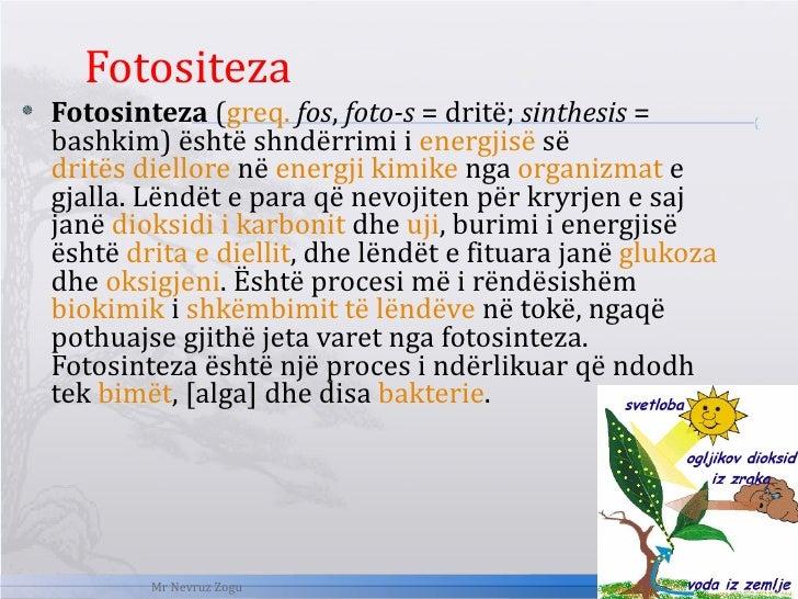 <ul><li>Fotositeza </li></ul><ul><li>Fotosinteza  ( greq.   fos ,  foto-s  = dritë;  sinthesis  = bashkim) është shndërrim...