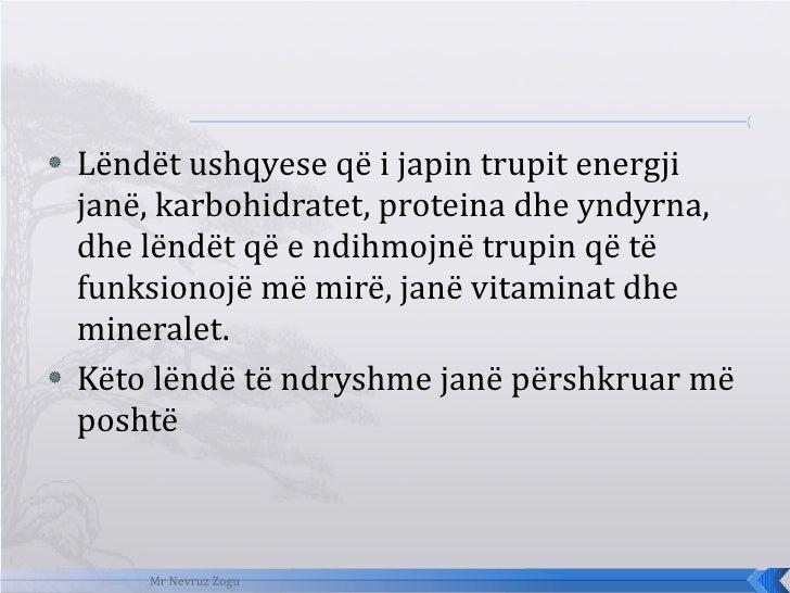 <ul><li>Lëndët ushqyese që i japin trupit energji janë, karbohidratet, proteina dhe yndyrna, dhe lëndët që e ndihmojnë tru...