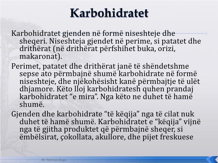 <ul><li>Karbohidratet gjenden në formë niseshteje dhe sheqeri. Niseshteja gjendet në perime, si patatet dhe drithërat (në ...