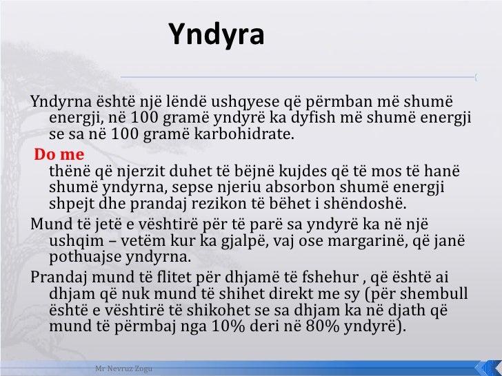 <ul><li>Yndyrna është një lëndë ushqyese që përmban më shumë energji, në 100 gramë yndyrë ka dyfish më shumë energji se sa...