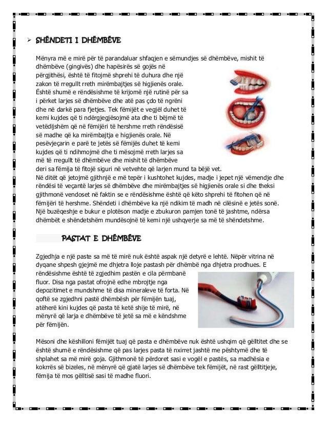  SHËNDETI I DHËMBËVEMënyra më e mirë për të parandaluar shfaqjen e sëmundjes së dhëmbëve, mishit tëdhëmbëve (gingivës) dh...