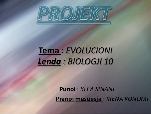 Tema : EVOLUCIONI Lenda : BIOLOGJI 10 Punoi : KLEA SINANI Pranoi mesuesja : IRENA KONOMI