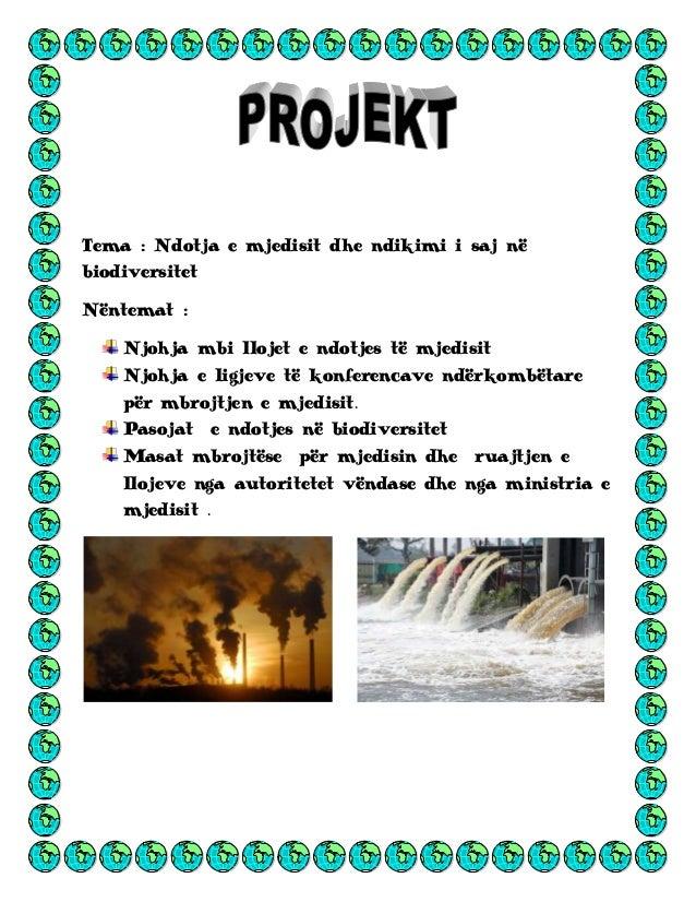 Tema : Ndotja e mjedisit dhe ndikimi i saj në biodiversitet Nëntemat : Njohja mbi llojet e ndotjes të mjedisit Njohja e li...