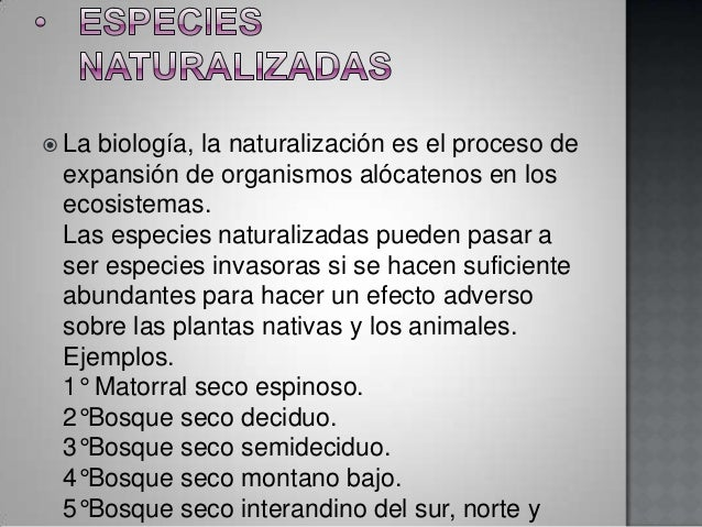  Labiología, la naturalización es el proceso de expansión de organismos alócatenos en los ecosistemas. Las especies natur...