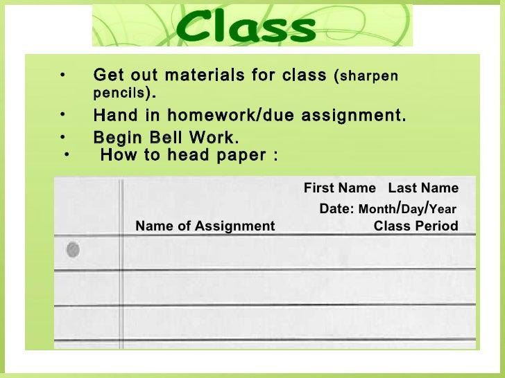 <ul><li>Get out materials for class  ( sharpen pencils ). </li></ul><ul><li>Hand in homework / due assignment. </li></ul><...