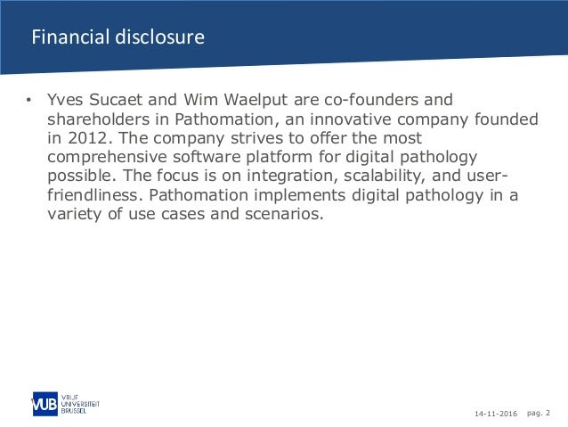 14-11-2016 pag. 2 Financial disclosure • Yves Sucaet and Wim Waelput are co-founders and shareholders in Pathomation, an i...