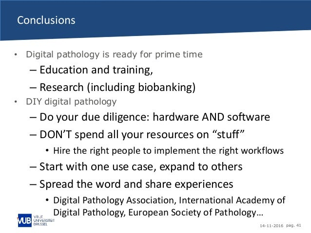 14-11-2016 pag. 41 Conclusions • Digital pathology is ready for prime time – Education and training, – Research (including...