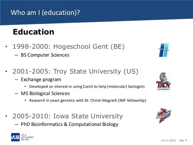 14-11-2016 pag. 6 Who am I (education)? • 1998-2000: Hogeschool Gent (BE) – BS Computer Sciences • 2001-2005: Troy State U...