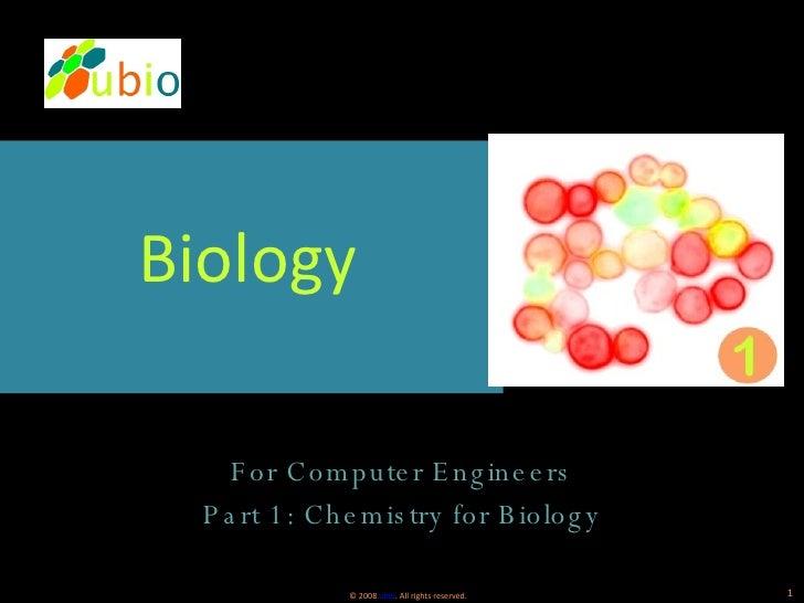 <ul><li>Biology </li></ul><ul><li>For Computer Engineers </li></ul><ul><li>Part 1: Chemistry for Biology </li></ul>