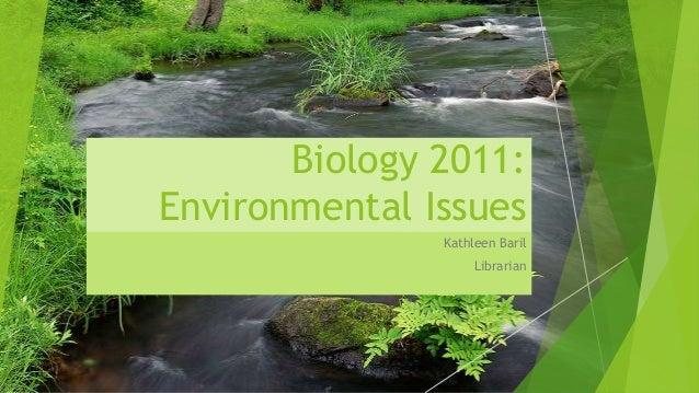 Biology 2011: Environmental Issues Kathleen Baril Librarian