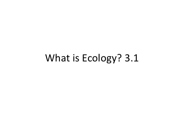 What is Ecology? 3.1 <br />