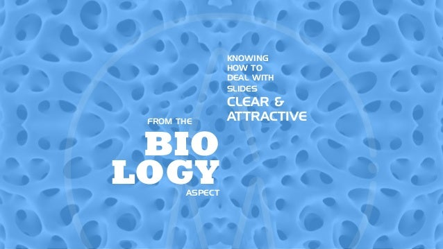 BIO LOGYASPECT KNOWING HOW TO DEAL WITH SLIDES CLEAR & ATTRACTIVEFROM THE