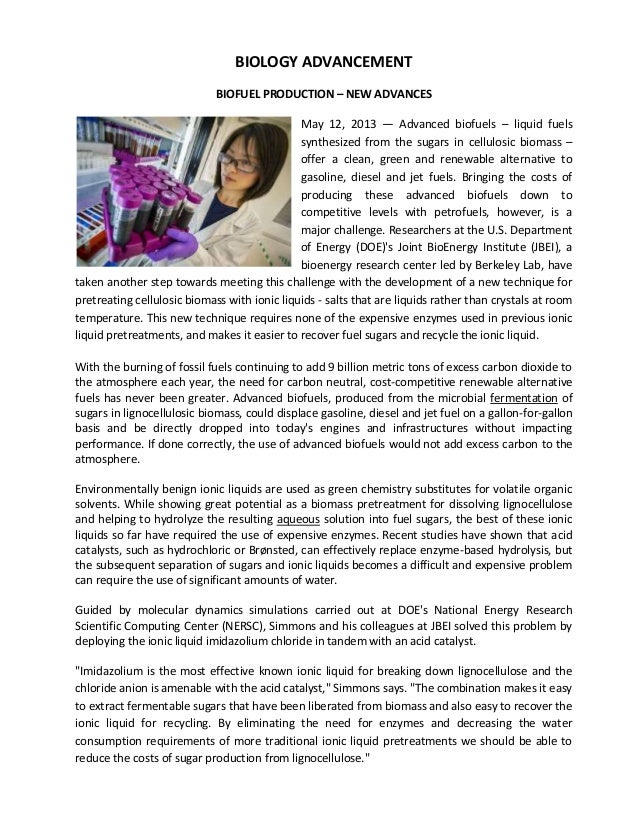 BIOLOGY ADVANCEMENTBIOFUEL PRODUCTION – NEW ADVANCESMay 12, 2013 — Advanced biofuels – liquid fuelssynthesized from the su...