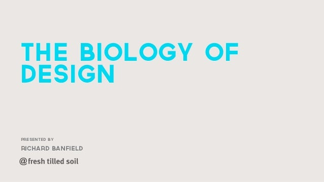 Presented by richard banfield the biology of design @