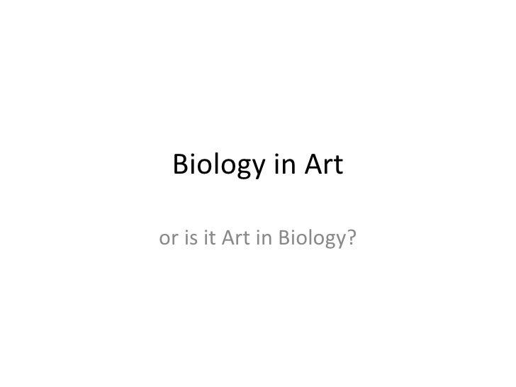 Biology in Art or is it Art in Biology?