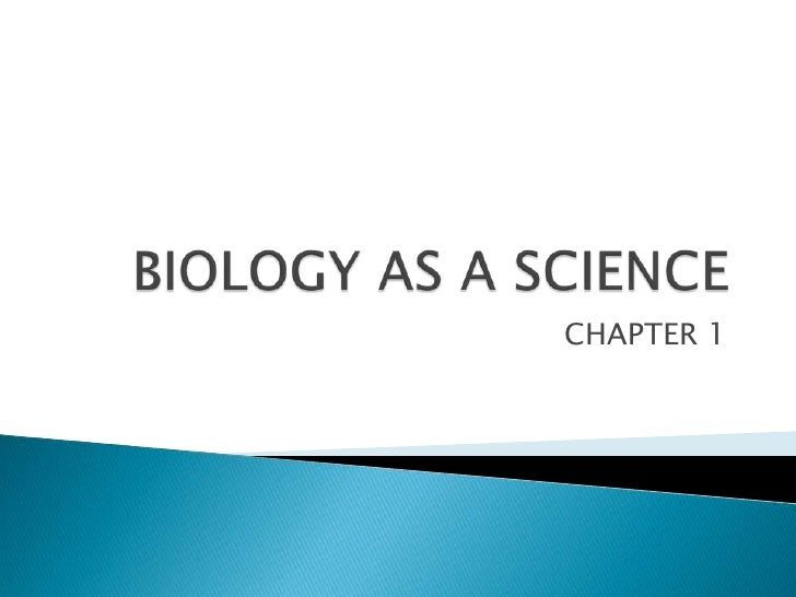 BIOLOGY AS A SCIENCE<br />CHAPTER 1<br />