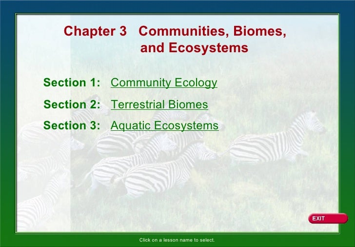 Chapter 3 Communities, Biomes,             and EcosystemsSection 1: Community EcologySection 2: Terrestrial BiomesSection ...