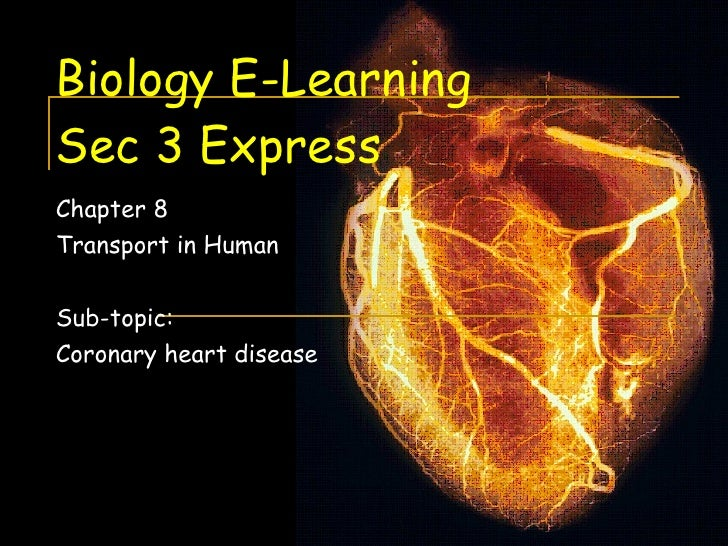 Biology E-Learning Sec 3 Express Chapter 8 Transport in Human Sub-topic:  Coronary heart disease